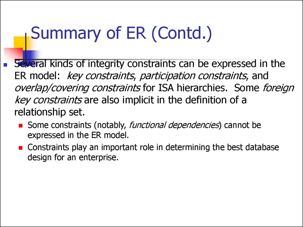 Entity relationship model lecture 1 summary of er contd several kinds of integrity constraints can be expressed in the er model key constraints participation constraints and ccuart Gallery