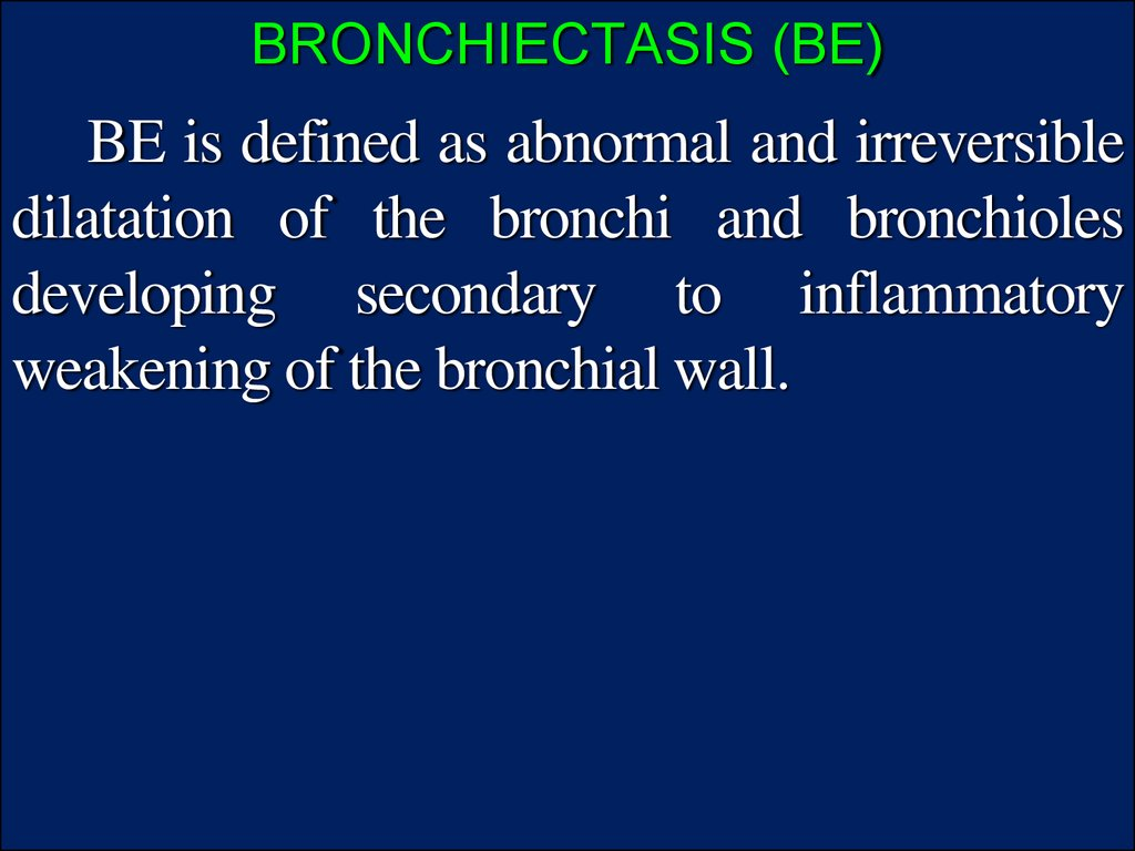 BRONCHIECTASIS (BE)