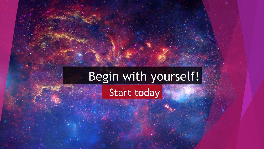 Begin with yourself!