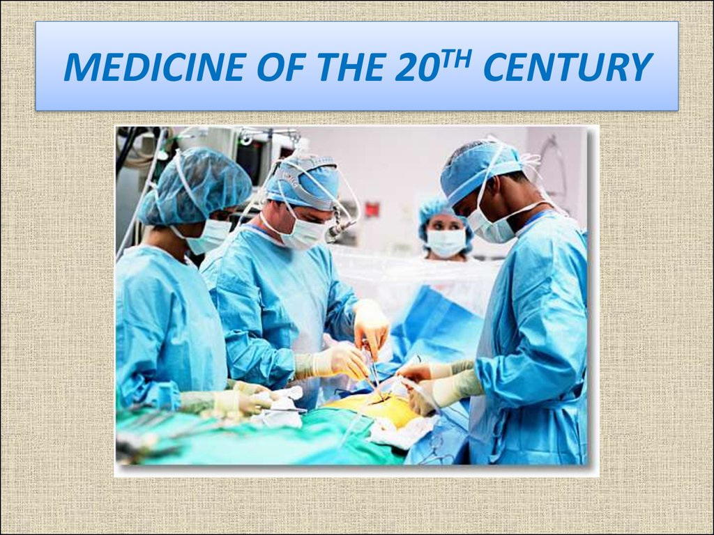 MEDICINE OF THE 20TH CENTURY