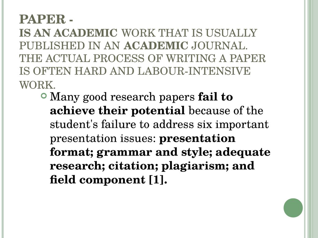 PAPER - IS AN ACADEMIC WORK THAT IS USUALLY PUBLISHED IN AN ACADEMIC JOURNAL. THE ACTUAL PROCESS OF WRITING A PAPER IS OFTEN HARD AND LABOUR-INTENSIVE WORK.