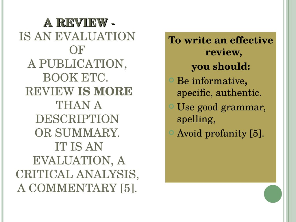 A REVIEW - IS AN EVALUATION OF A PUBLICATION, BOOK ETC. REVIEW IS MORE THAN A DESCRIPTION OR SUMMARY. IT IS AN EVALUATION, A CRITICAL ANALYSIS, A COMMENTARY [5].