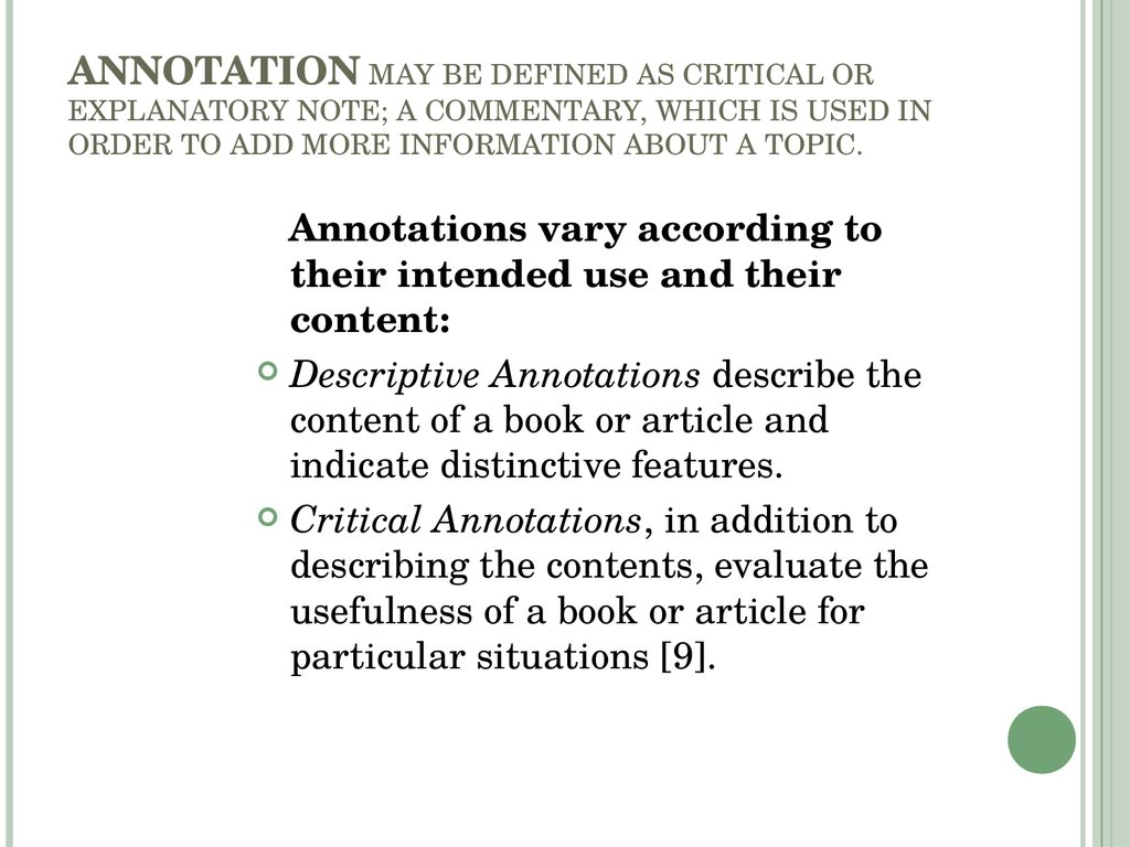 ANNOTATION MAY BE DEFINED AS CRITICAL OR EXPLANATORY NOTE; A COMMENTARY, WHICH IS USED IN ORDER TO ADD MORE INFORMATION ABOUT A TOPIC.