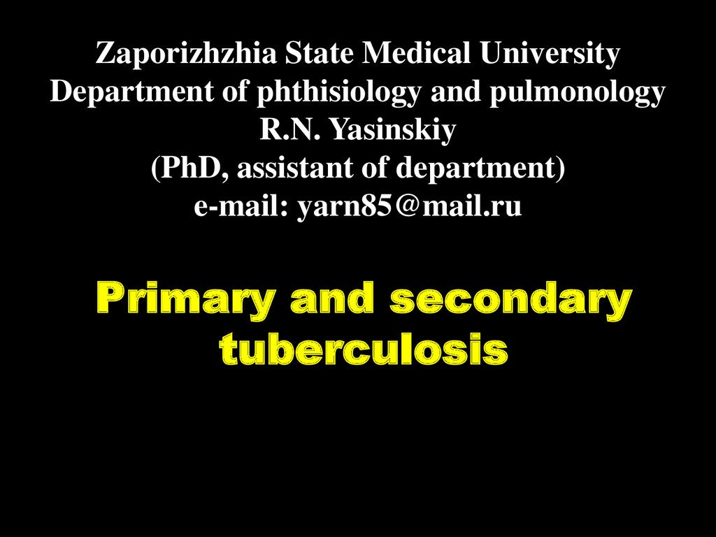 Zaporizhzhia State Medical University Department of phthisiology and pulmonology R.N. Yasinskiy (PhD, assistant of department) e-mail: yarn85@mail.ru
