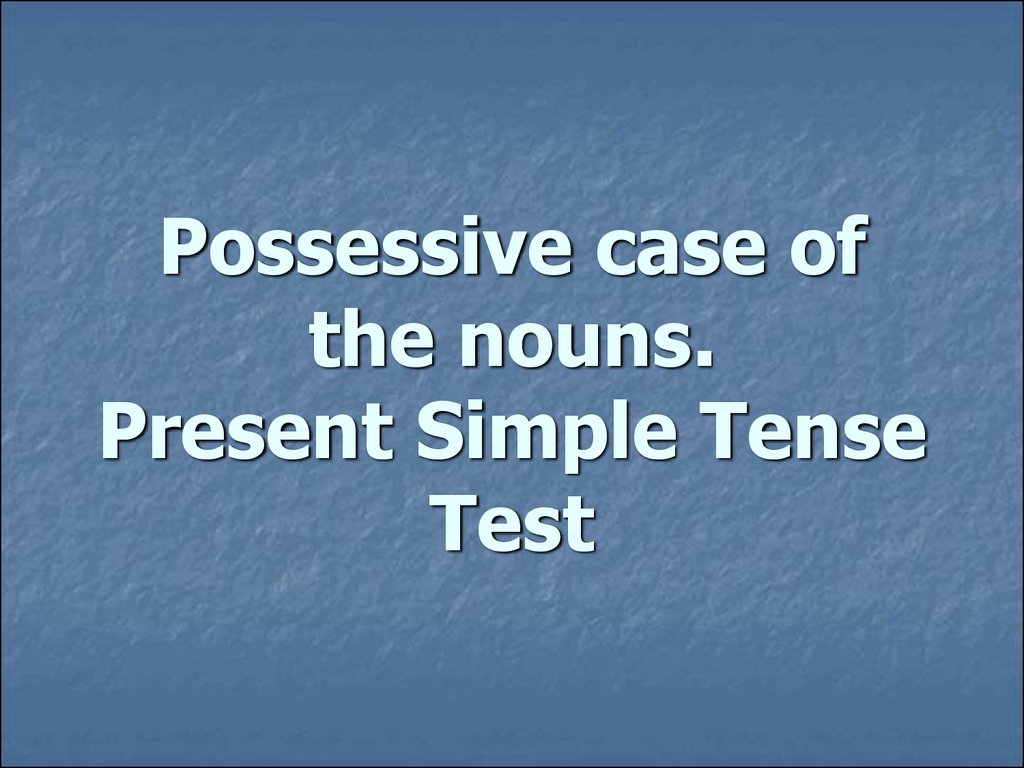 Possessive case of the nouns. Present Simple Tense Test