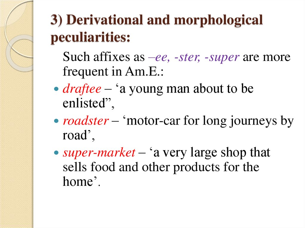 3) Derivational and morphological peculiarities: