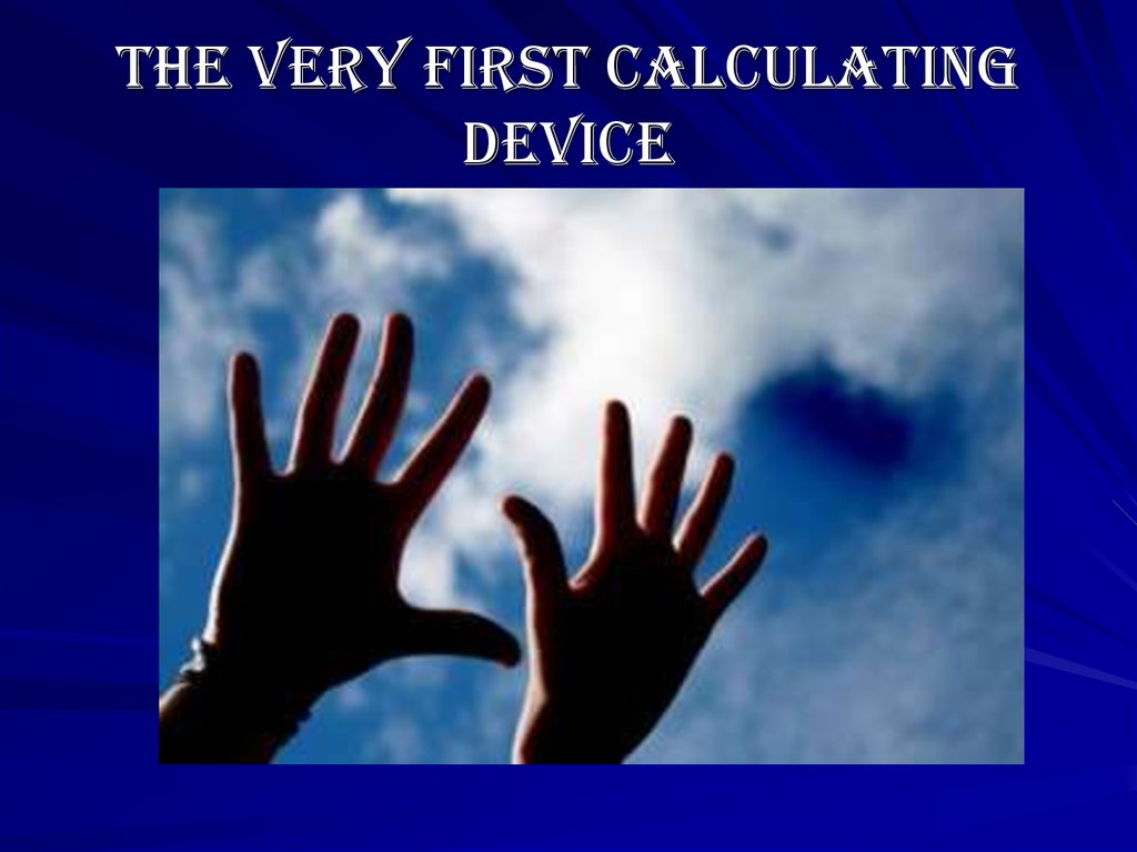The very first calculating device