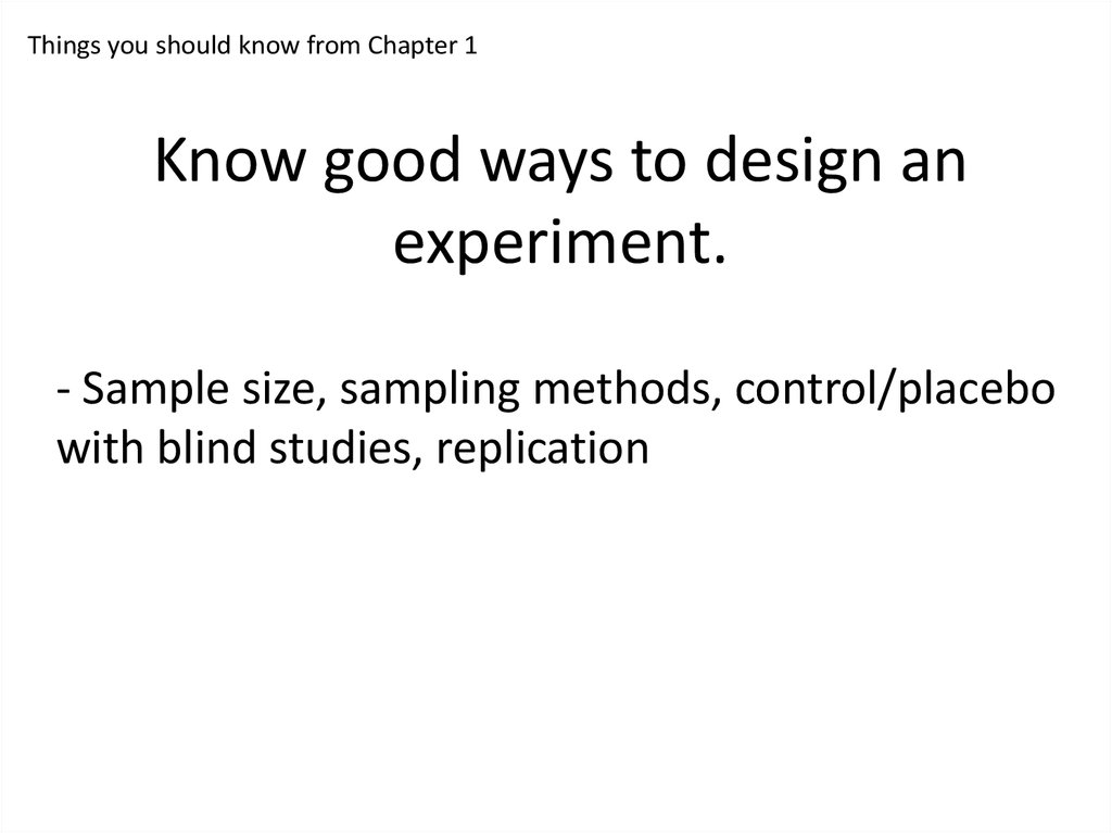 Know good ways to design an experiment.