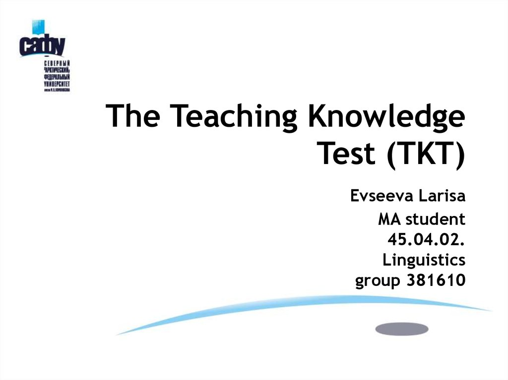 The Teaching Knowledge Test (TKT) Evseeva Larisa MA student 45.04.02. Linguistics group 381610