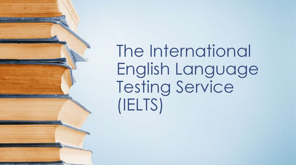 The International English Language Testing Service (IELTS)