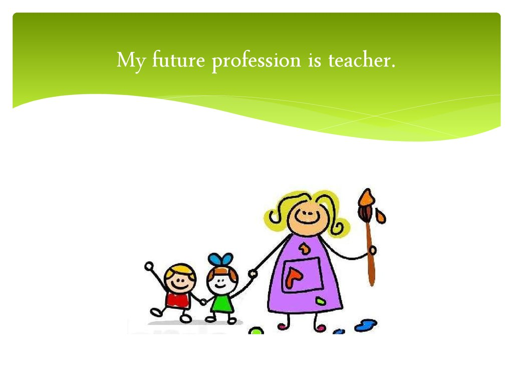 My future profession is teacher.