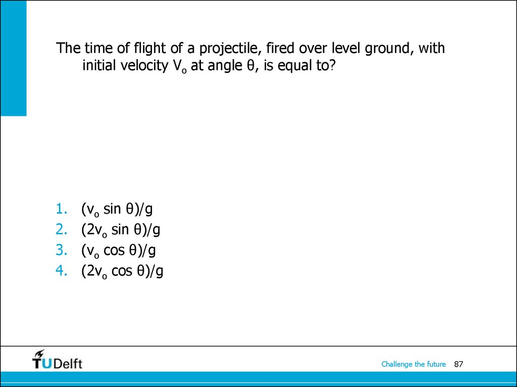 The time of flight of a projectile, fired over level ground, with initial velocity Vo at angle θ, is equal to?