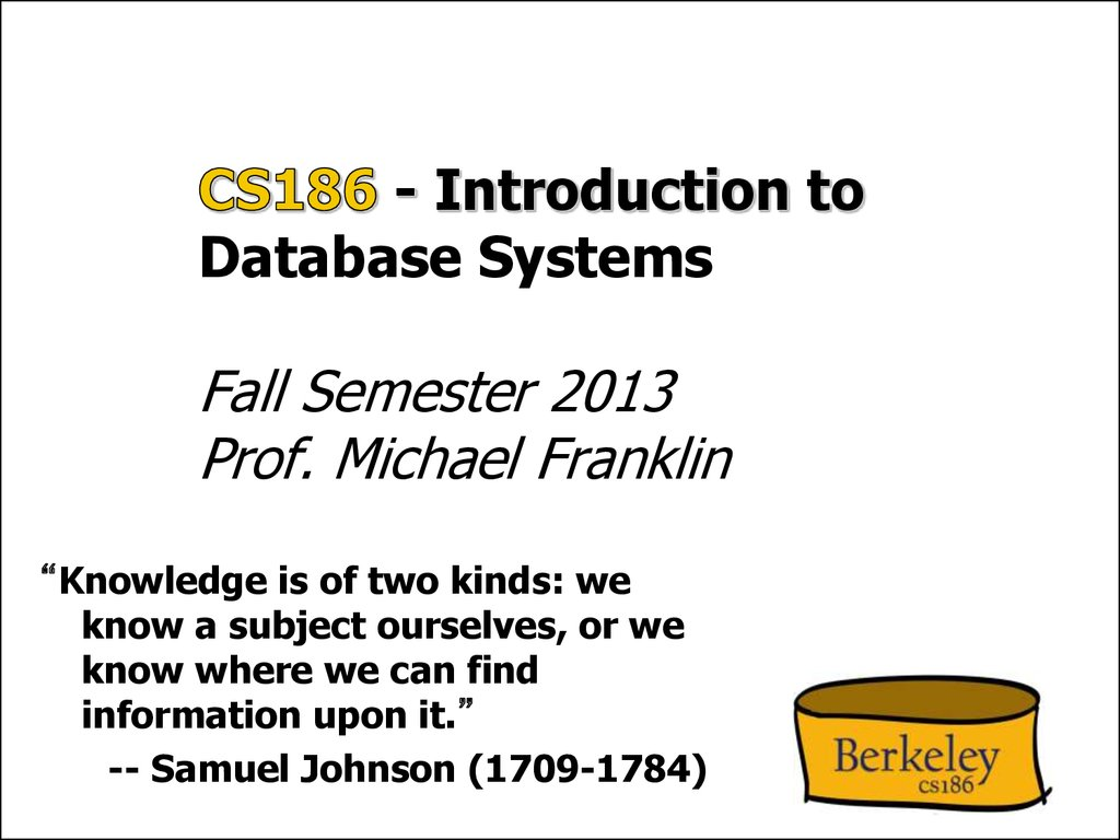 CS186 - Introduction to Database Systems Fall Semester 2013 Prof. Michael Franklin