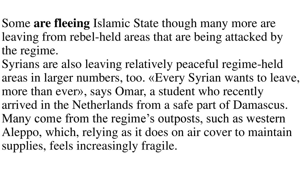 Some are fleeing Islamic State though many more are leaving from rebel-held areas that are being attacked by the regime. Syrians are also leaving relatively peaceful regime-held areas in larger numbers, too. «Every Syrian wants to leave, more than ever»