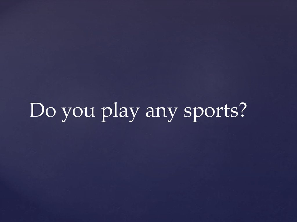 Do you play any sports?