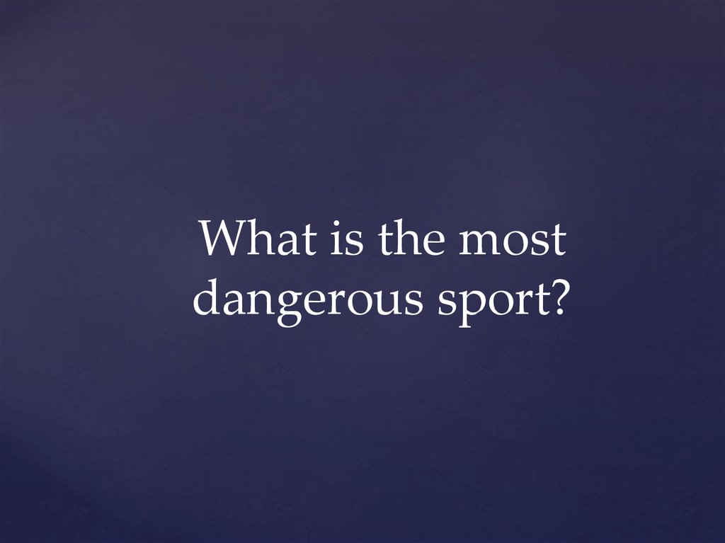 What is the most dangerous sport?