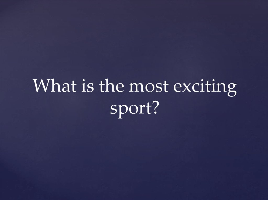 What is the most exciting sport?