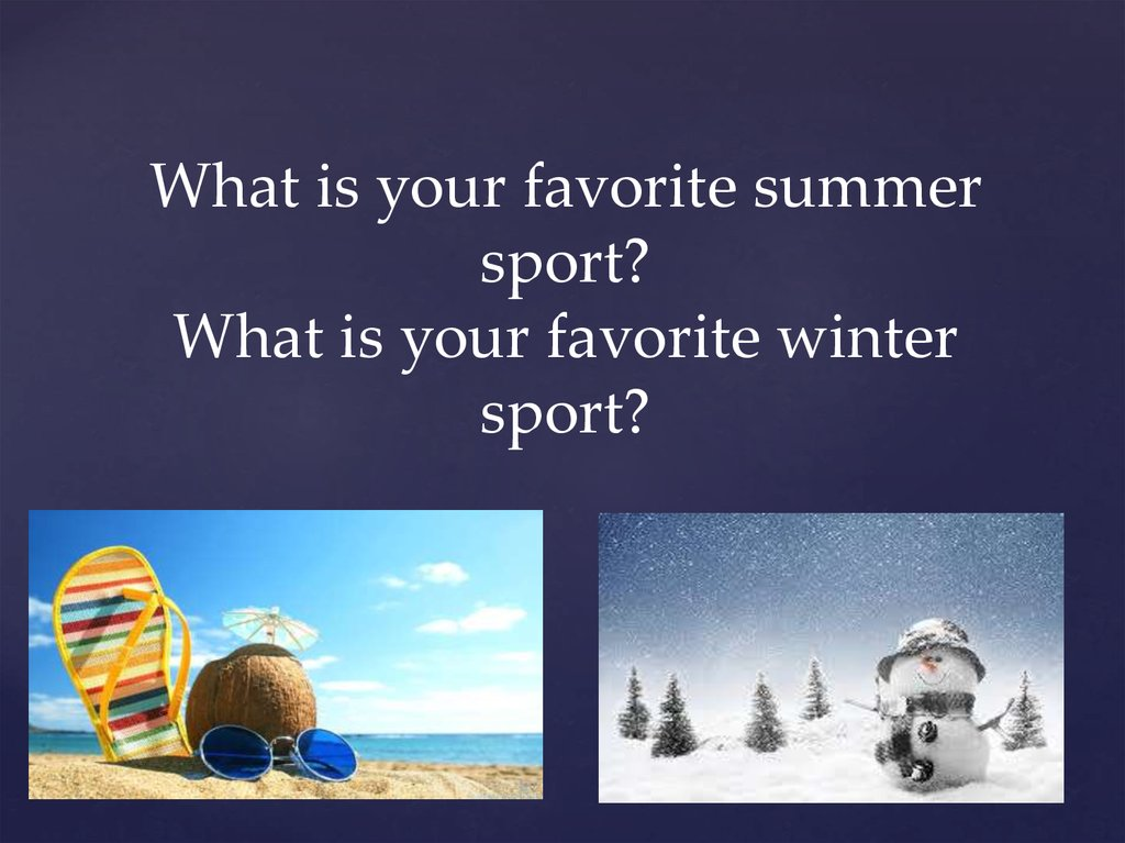 What is your favorite summer sport? What is your favorite winter sport?