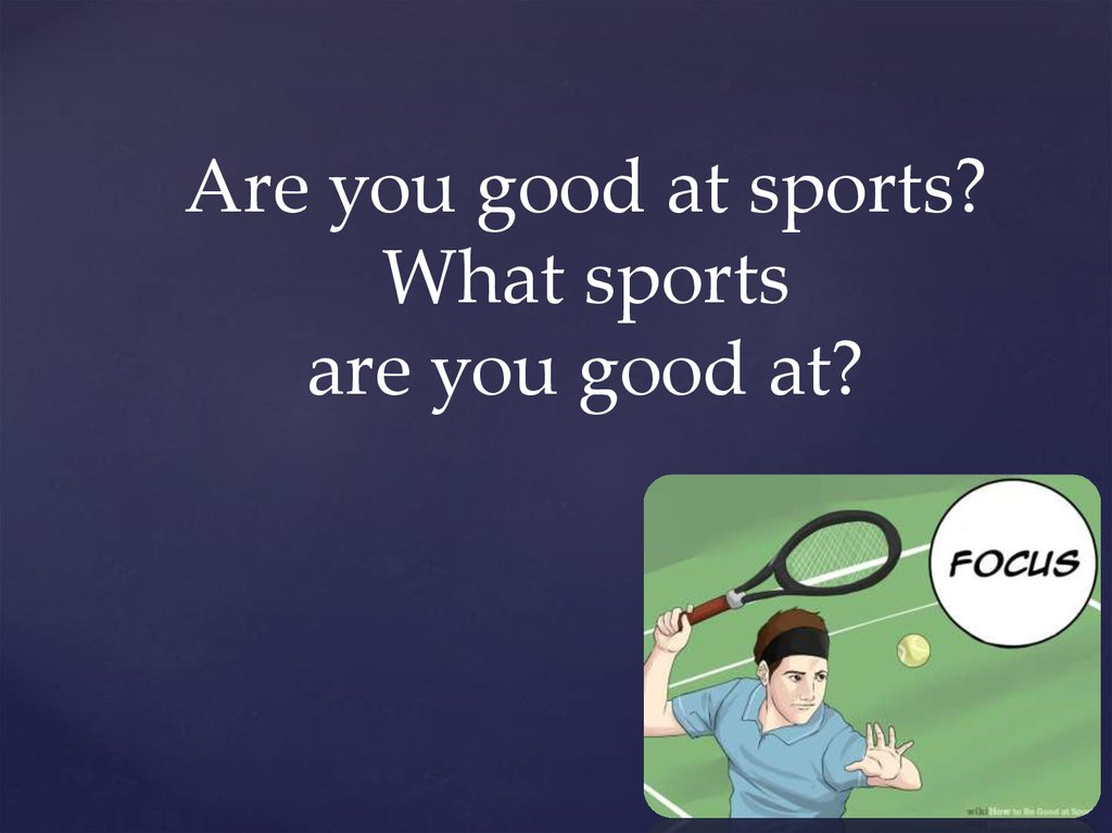 Are you good at sports? What sports are you good at?