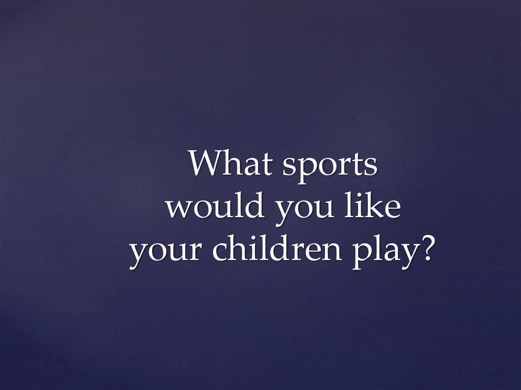 What sports would you like your children play?