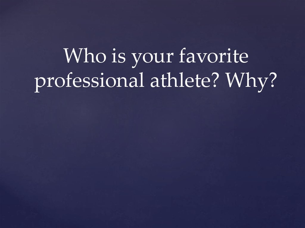 Who is your favorite professional athlete? Why?