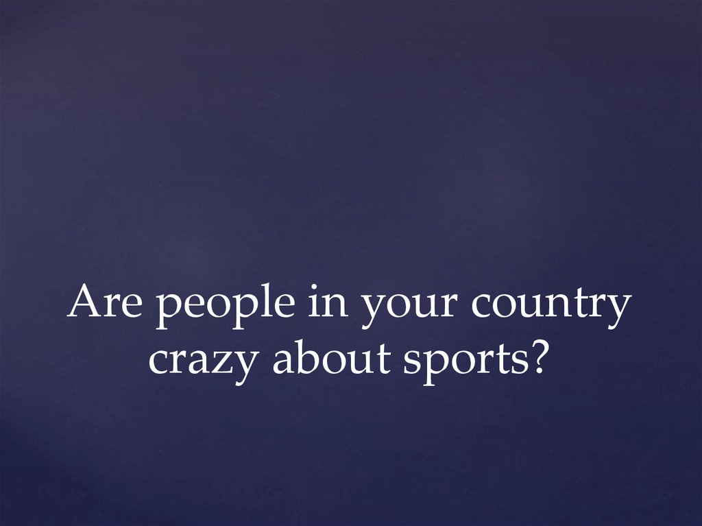 Are people in your country crazy about sports?