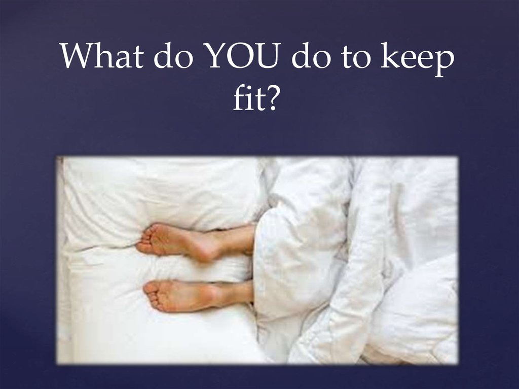 What do YOU do to keep fit?
