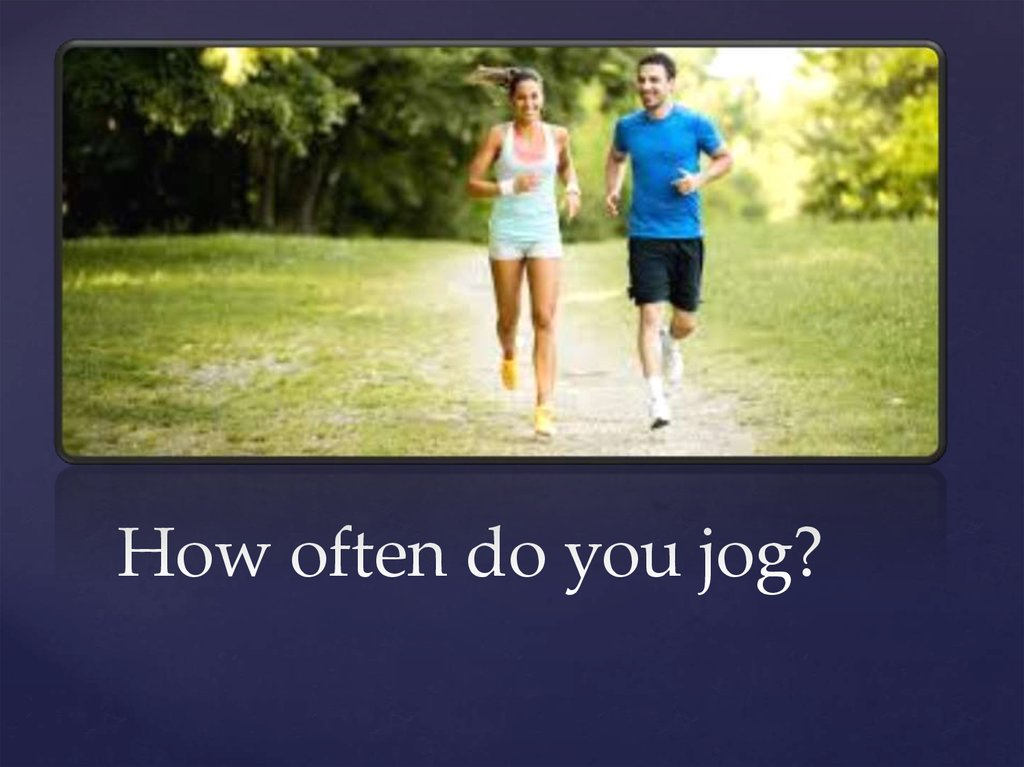How often do you jog?