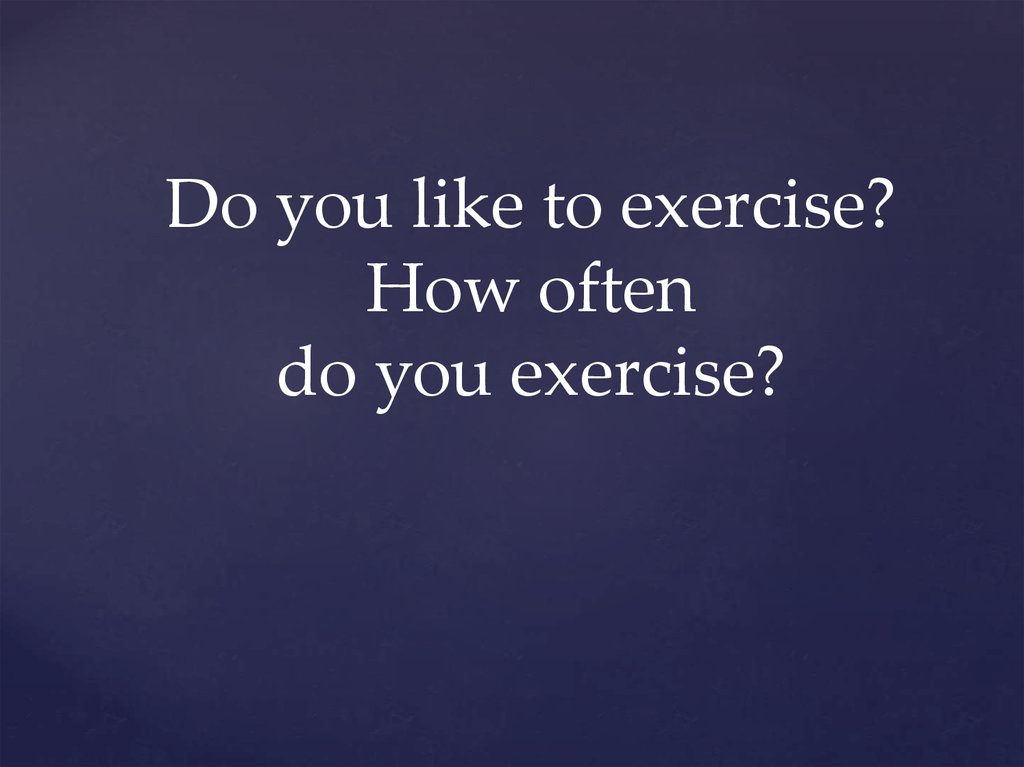 Do you like to exercise? How often do you exercise?