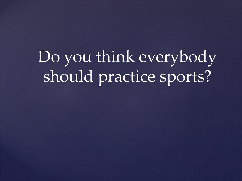 Do you think everybody should practice sports?