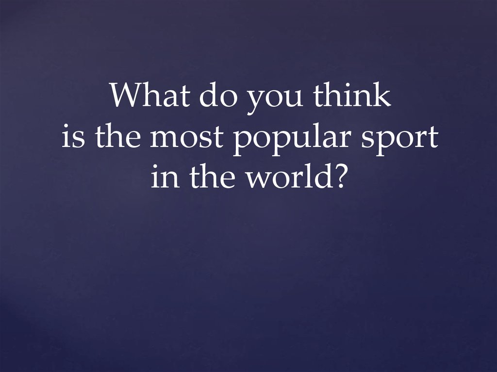 What do you think is the most popular sport in the world?
