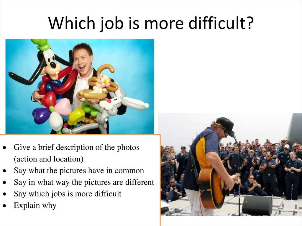 Which job is more difficult?
