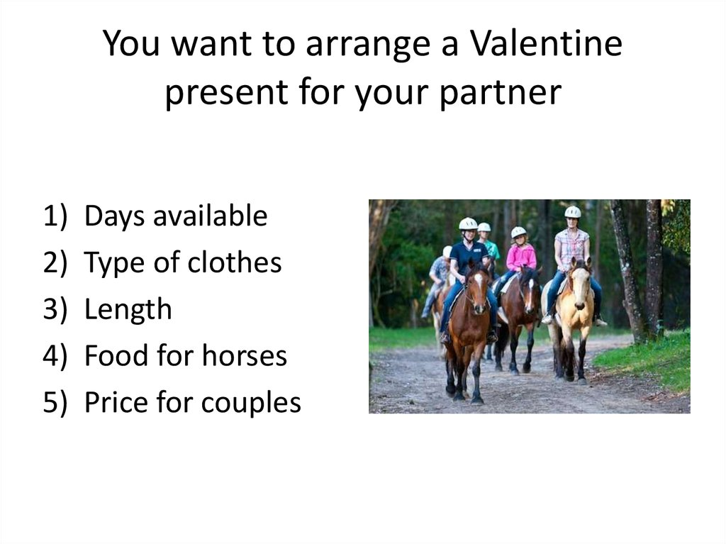 You want to arrange a Valentine present for your partner