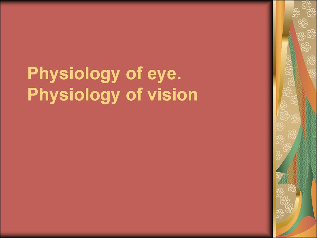 Physiology of eye. Physiology of vision - online presentation