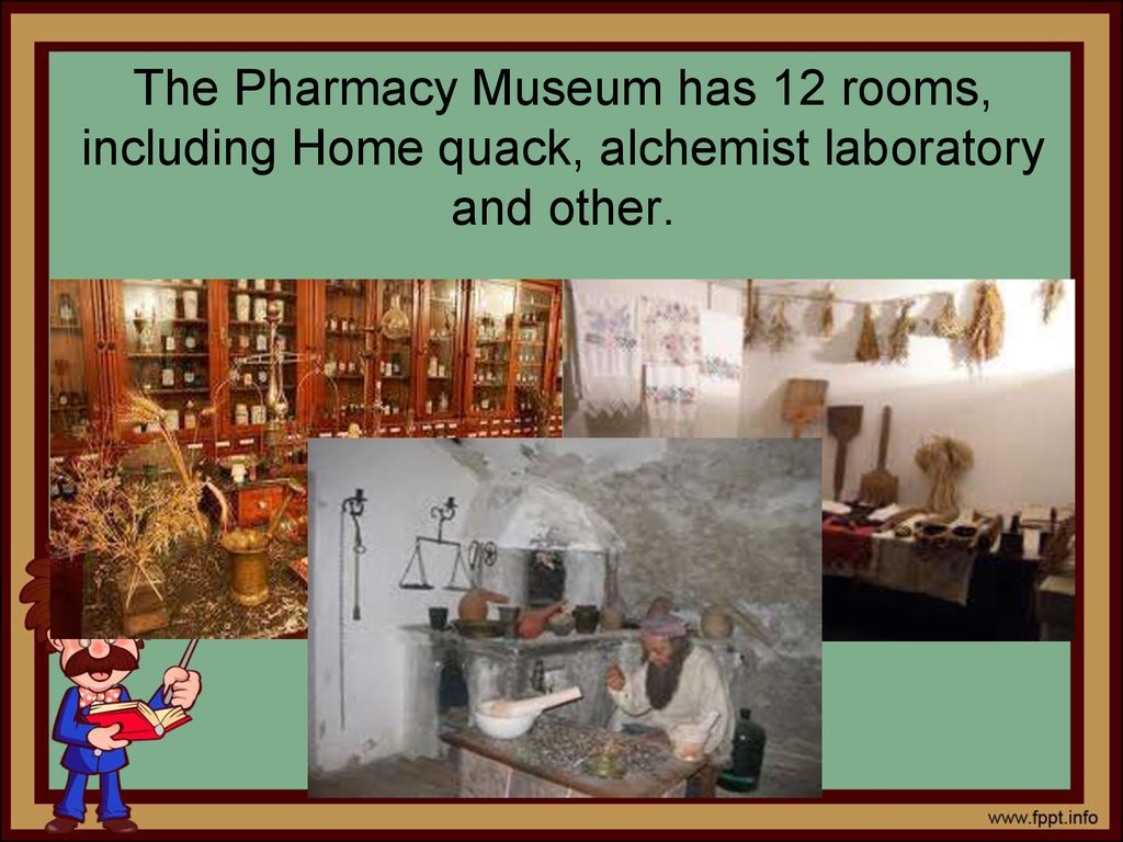 The Pharmacy Museum has 12 rooms, including Home quack, alchemist laboratory and other.