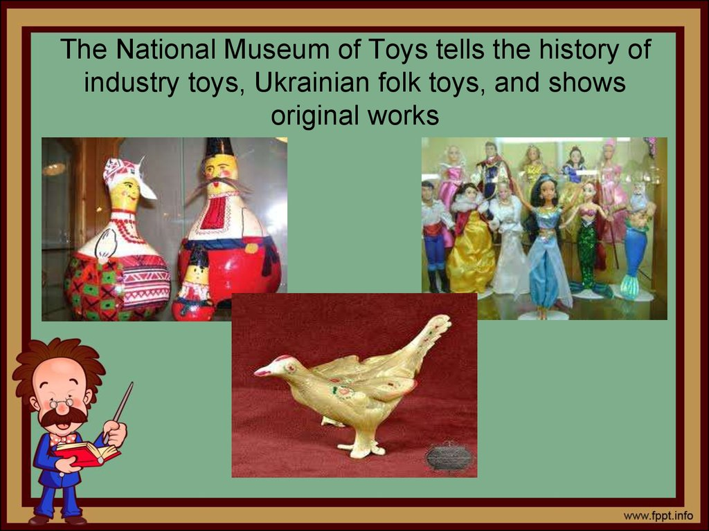 The National Museum of Toys tells the history of industry toys, Ukrainian folk toys, and shows original works