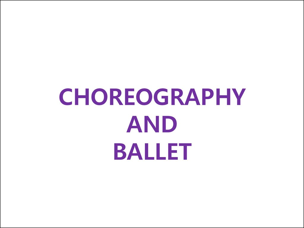 CHOREOGRAPHY AND BALLET