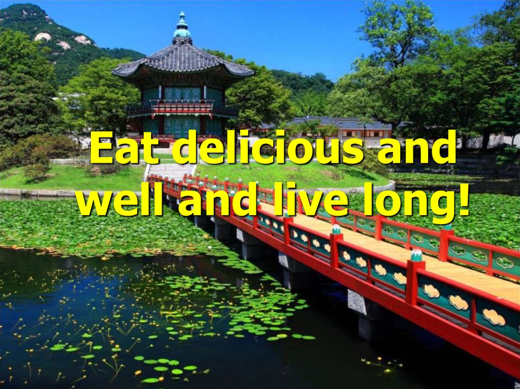 Eat delicious and well and live long!