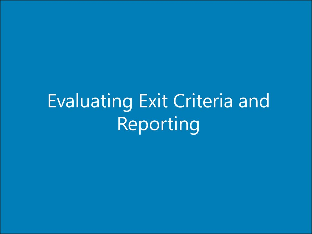 Evaluating Exit Criteria and Reporting