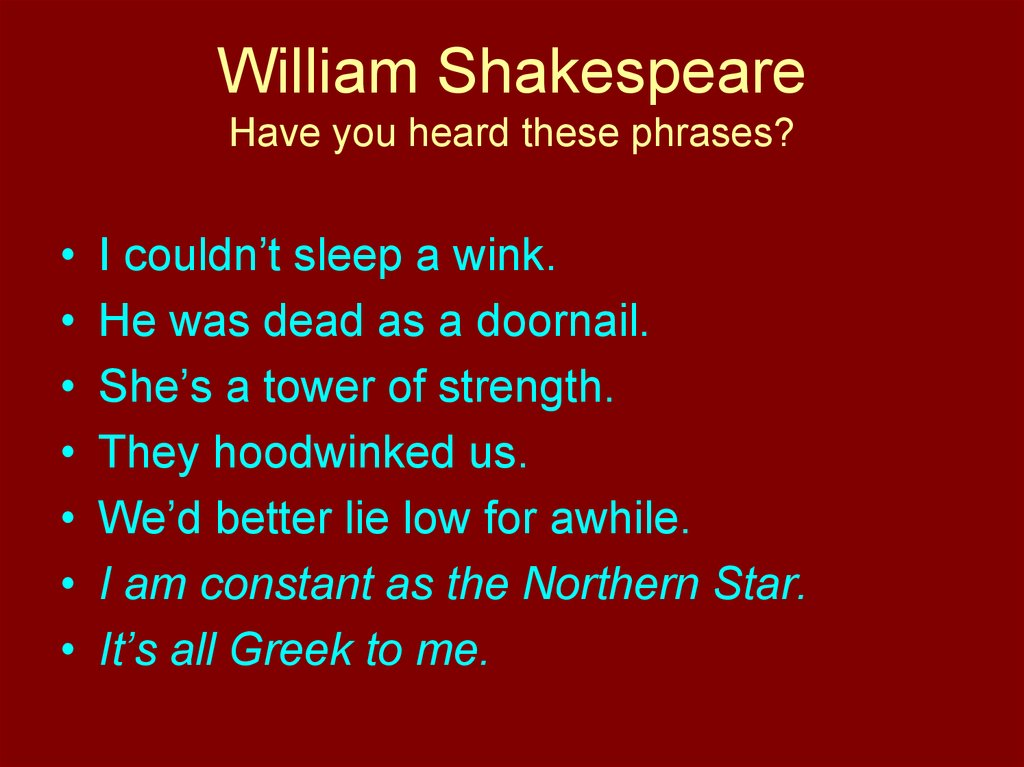 William Shakespeare Have you heard these phrases?