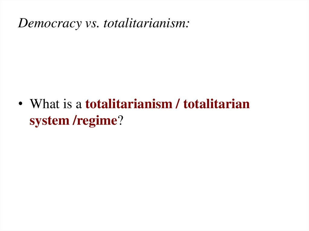 Democracy vs. totalitarianism: