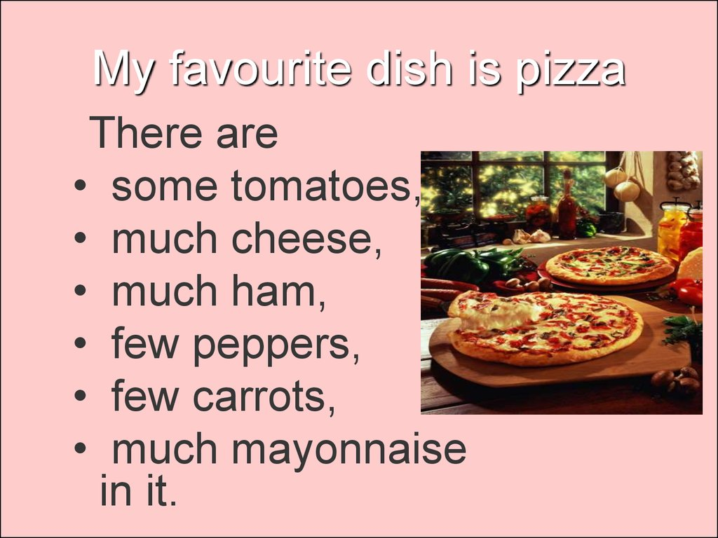 My favourite dish is pizza