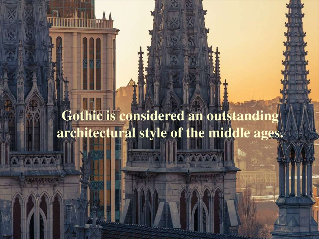 Gothic is considered an outstanding architectural style of the middle ages.