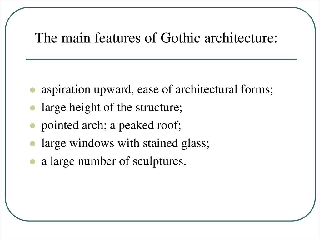The main features of Gothic architecture: