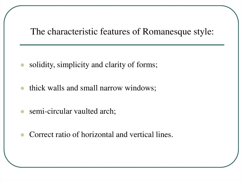 The characteristic features of Romanesque style: