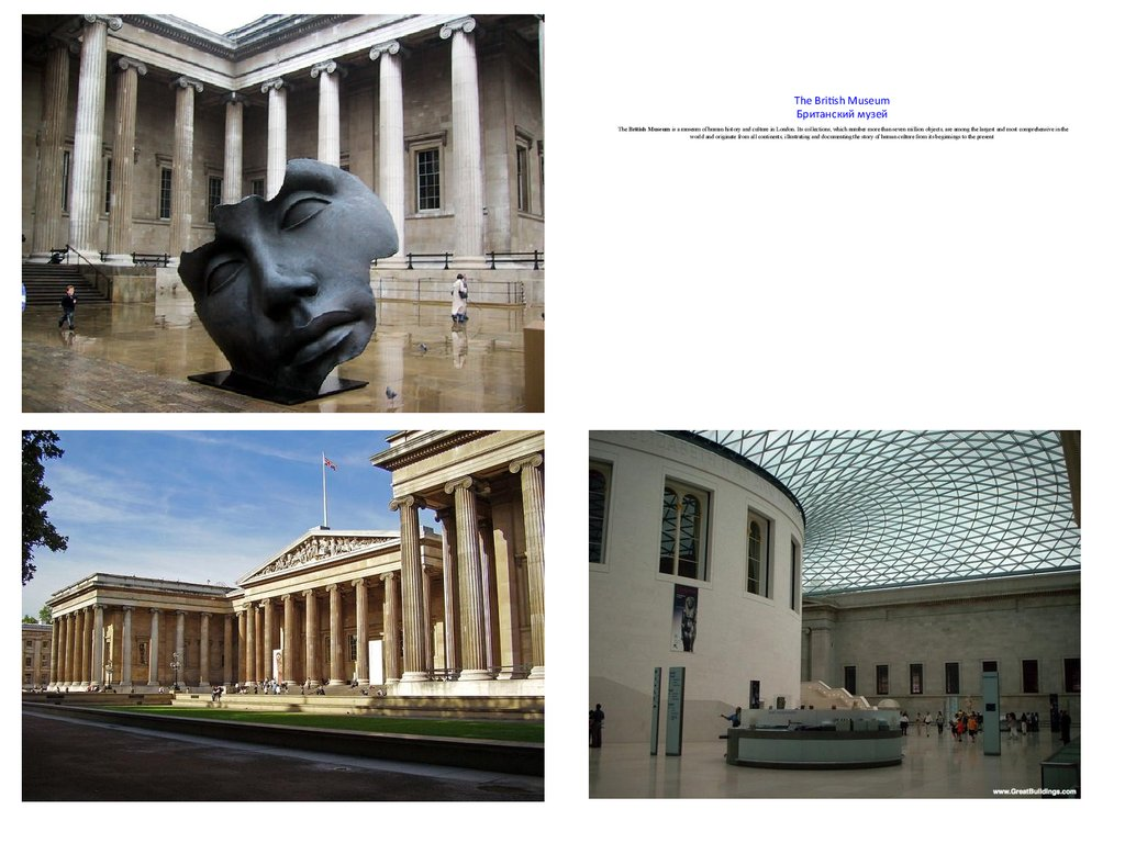 The British Museum Британский музей The British Museum is a museum of human history and culture in London. Its collections, which number more than seven million objects, are among the largest and most comprehensive in the world and originat