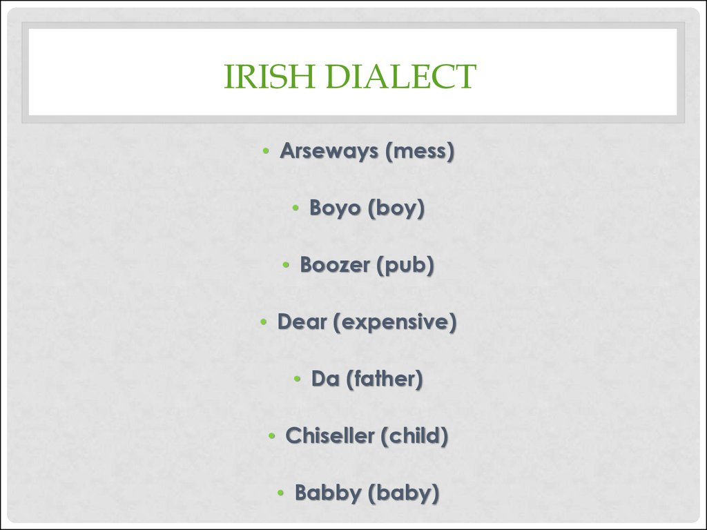 irish english dialect analysis Movie romans and fictional imperialists in general tend to have british accents we can probably blame shakespeareit is almost impossible to find an example of jesus christ being depicted without an english voice, too, even though the man was a palestinian jew.