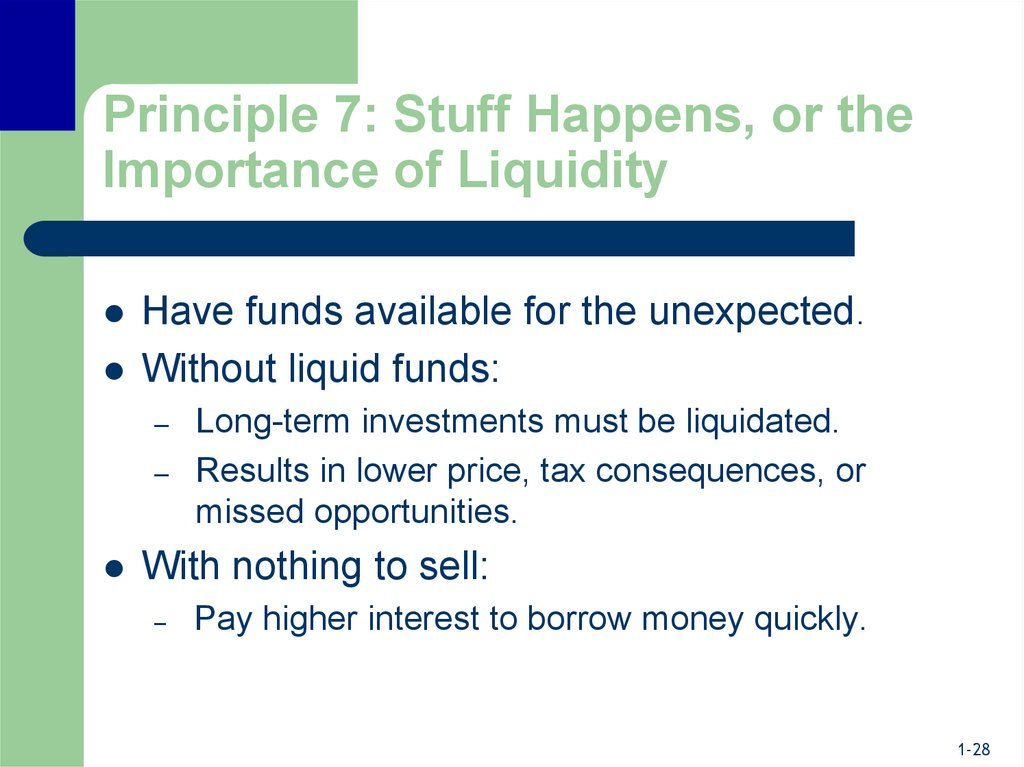 Principle 7: Stuff Happens, or the Importance of Liquidity