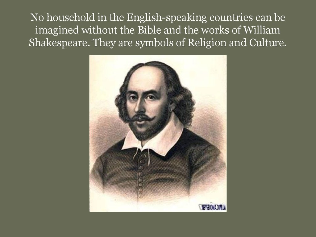 No household in the English-speaking countries can be imagined without the Bible and the works of William Shakespeare. They are symbols of Religion and Culture.