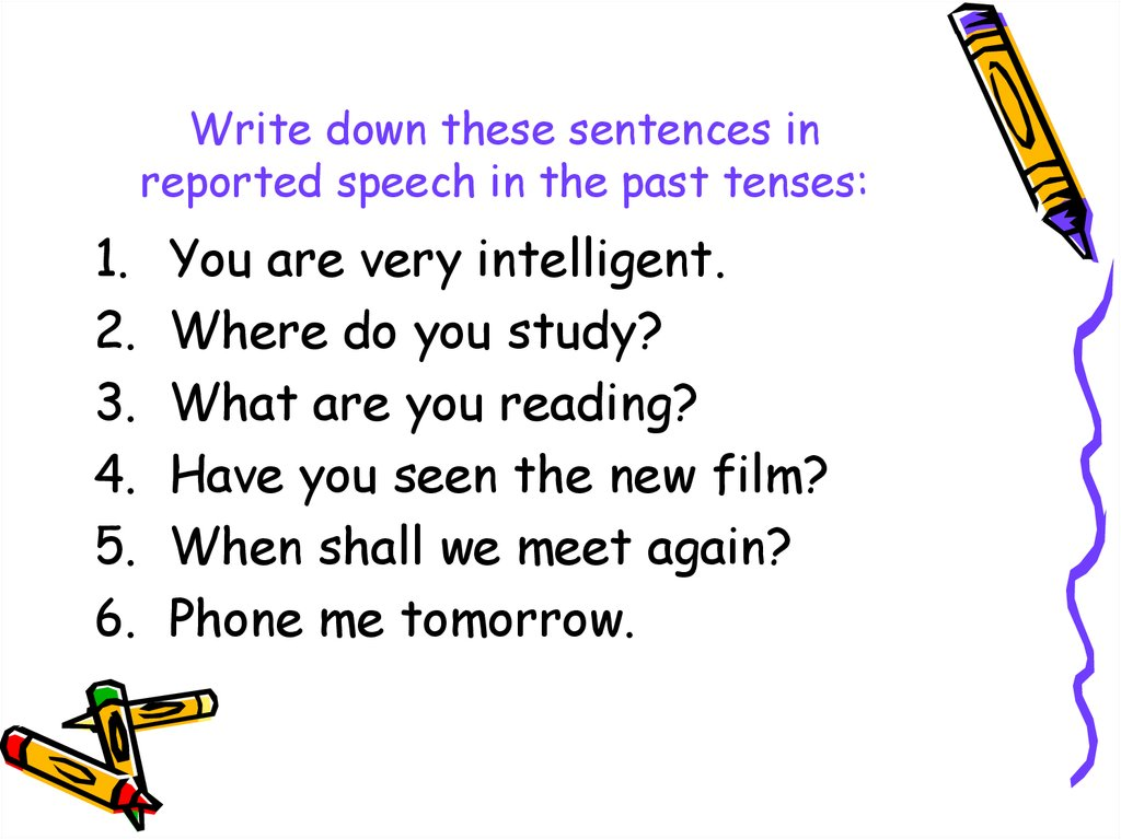 Write down these sentences in reported speech in the past tenses: